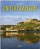 Reise durch Unterfranken: Ein Bildband mit über 190 Bildern auf 140 Seiten - STÜRTZ Verlag - Ulrike Ratay