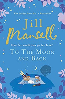 To The Moon And Back: An uplifting tale of love, loss and new beginnings by [Mansell, Jill]