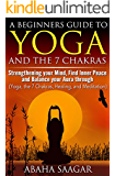 Yoga and Chakra: Yoga and The 7 Chakras: Strengthen Your Mind With Yoga, Find Inner Peace Through Yoga and Balance Your Aura Through Chakra (Yoga, The ... and Yoga Meditation) (English Edition)