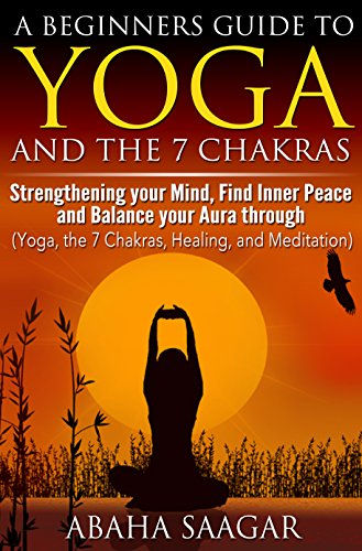 Yoga and Chakra: Yoga and The 7 Chakras: Strengthen Your ...