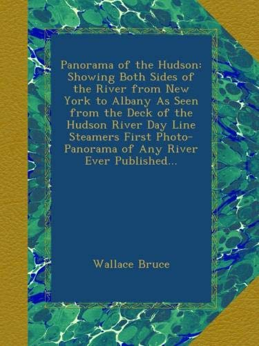 Panorama of the Hudson: Showing Both Sides of the River from New York to Albany As Seen from the Deck of the Hudson River Day Line Steamers First Photo-Panorama of Any River Ever Published...