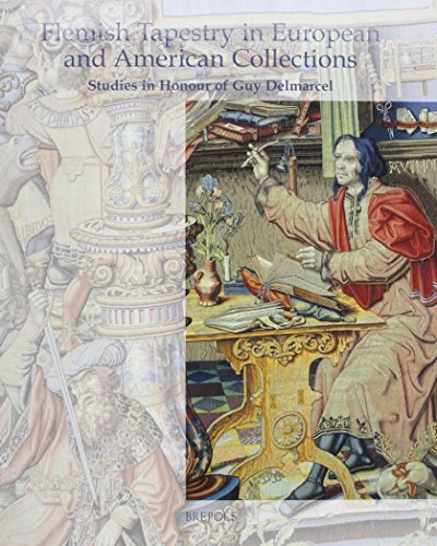Flemish Tapestry in European and American Collections: Studies in Honour of Guy Delmarcel (Studies in Western Tapestry, Band 1)