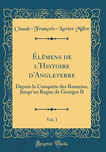 Élémens de l'Histoire d'Angleterre, Vol. 1: Depuis La Conquète Des Romains, Jusqu'au Regne de Georges II (Classic Reprint)