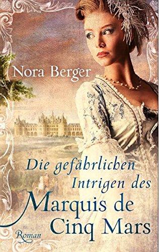 Berger, Nora: Die gefährlichen Intrigen des Marquis de Cinq-Mars