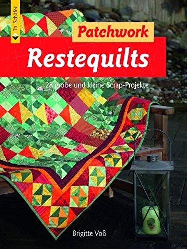 Restequilts: 28 große und kleine Scrap-Projekte (Verlag Th. Schäfer)