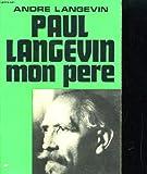 Paul langevin mon pere. l'homme et l'oeuvre