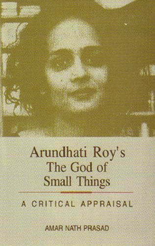 Arundhati Roy's the God of Small Things: A Critical Appraisal