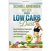 Schnell abnehmen mit der neuen Low Carb Diät: Durch leckeres Essen den Stoffwechsel anregen und gesund abnehmen