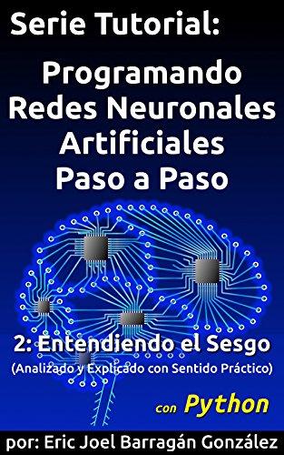 2: Entendiendo el Sesgo con Python: Analizado y Explicado con Sentido Práctico (Serie Tutorial:  Programando Redes Neuronales Artificiales Paso a Paso con Python)