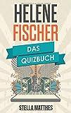 Helene Fischer: Das Quizbuch von der Krone der Volksmusik über Florian Silbereisen bis Atemlos