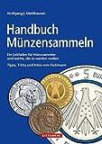 Handbuch Münzensammeln: Ein Leitfaden für Münzsammler und solche, die es werden wollen - Wolfgang J. Mehlhausen