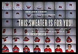 "This Sweater Is for You!: Celebrating the Creative Process in Film and Art with the Animator and Illustrator of ""The Hockey Sweater"" by [Cohen, Sheldon]"