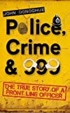 Police, Crime & 999: The True Story of a Front Line Officer