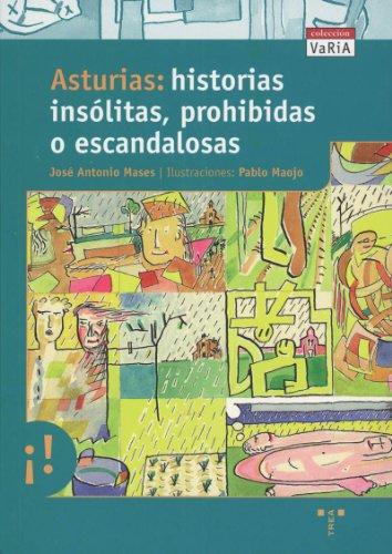 Asturias: historias insólitas, prohibidas o escandalosas (Trea Varia) por José Antonio Mases