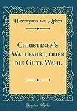 Christinens Wallfahrt, oder die Gute Wahl (Classic Reprint)