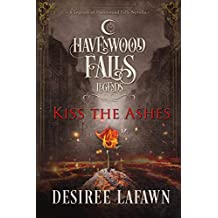 Kiss the Ashes: (A Legends of Havenwood Falls Novella)