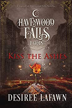 Kiss the Ashes (Legends of Havenwood Falls Book 10) by [Lafawn, Desiree, Havenwood Falls Collective]