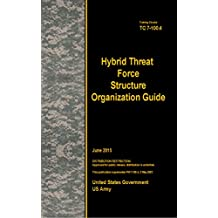 Training Circular TC 7-100.4 Hybrid Threat Force Structure Organization Guide June 2015 (English Edition)