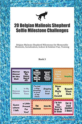 20 Belgian Malinois Shepherd Selfie Milestone Challenges: Belgian Malinois Shepherd Milestones for Memorable Moments, Socialization, Indoor & Outdoor Fun, Training Book 3