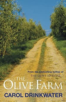 The Olive Farm: A Memoir of Life, Love and Olive Oil in the South of France by [Drinkwater, Carol]