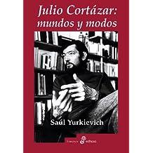 Julio Cortázar: Mundos y modos (Ensayo histórico)
