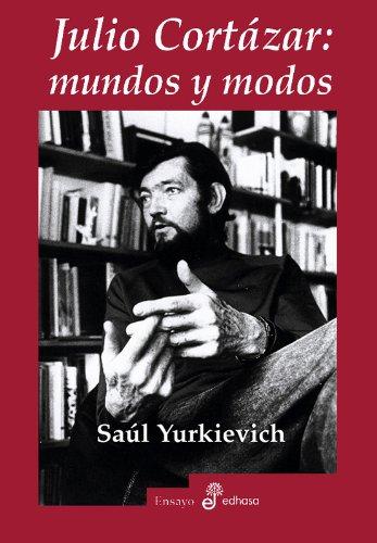 Julio Cortazar: Mundos y Modos par SAUL YURKIEVICH