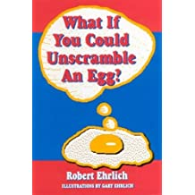 What If You Could Unscramble an Egg?