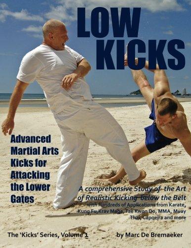 Low Kicks: Advanced Martial Arts Kicks for Attacking the Lower Gates por Marc De Bremaeker