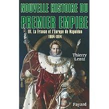 Nouvelle histoire du Premier Empire, tome 3 : La France et l'Europe de Napoléon (1804-1814) (Biographies Historiques)