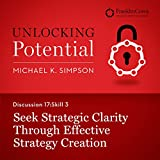 Discussion 17: Skill 3 - Seek Strategic Clarity Through Effective Strategy Creation