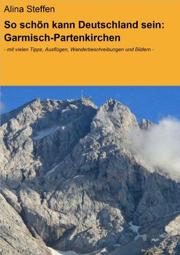 So schön kann Deutschland sein: Garmisch-Partenkirchen: - mit vielen Tipps, Ausflügen, Wanderbeschreibungen und Bildern - (German Edition) por Alina Steffen