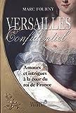 Versailles confidentiel - Amours et intrigues à la cour du roi de France