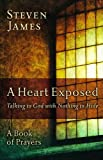 A Heart Exposed: Talking to God with Nothing to Hide by Steven James (2009-09-01)