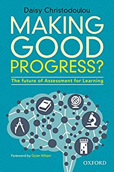 Making Good Progress?: The Future of Assessment for Learning by [Christodoulou, Daisy]