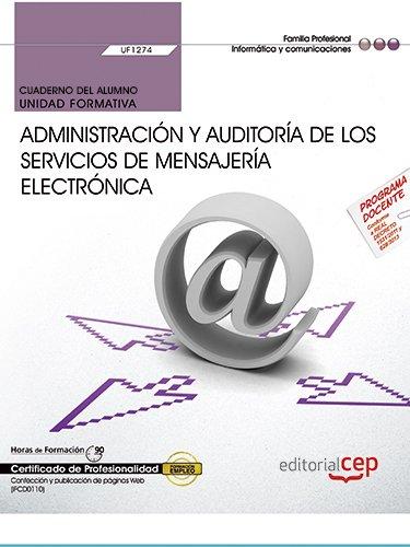 Cuaderno del alumno. Administración y auditoría de los servicios de mensajería electrónica (UF1274). Certificados de profesionalidad. Administración de servicios de Internet (IFCT0509) por Editorial Cep