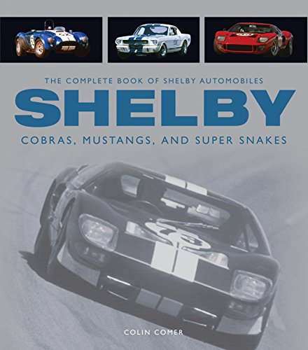 The Complete Book of Shelby Automobiles: Cobras, Mustangs, and Super Snakes (Complete Book Series) por Colin Comer