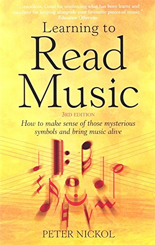 Learning To Read Music 3rd Edition: How to Make Sense of Those Mysterious Symbols and Bring Music to Life: How to Make Sense of Those Mysterious Symbols and Bring Music Alive