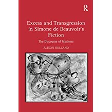 Excess and Transgression in Simone de Beauvoir's Fiction: The Discourse of Madness