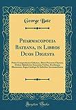 Pharmacopoeia Bateana, in Libros Duos Digesta: Primo Compositiones Galenicæ, Altero Processus Chymici, Ordine Alphabetico Exarantur; Viribus, ... Et Indicibus Accommodantur (Classic Reprint)