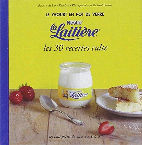 Le yaourt en pot de verre Nestlé la Laitière, les 30 recettes culte par Lene Knudsen