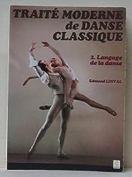 TRAITE MODERNE DE DANSE CLASSIQUE. Tome 2, Langage de la danse