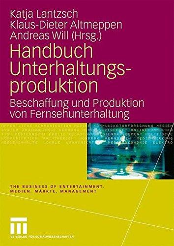 Handbuch Unterhaltungsproduktion: Beschaffung und Produktion von Fernsehunterhaltung (The Business of Entertainment. Medien, Märkte, Management) (Produktion Handbuch)