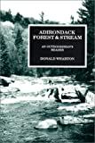 Adirondack Forest and Stream: An Outdoorsman's Reader 1st edition by Wharton, Donald (1992) Paperback