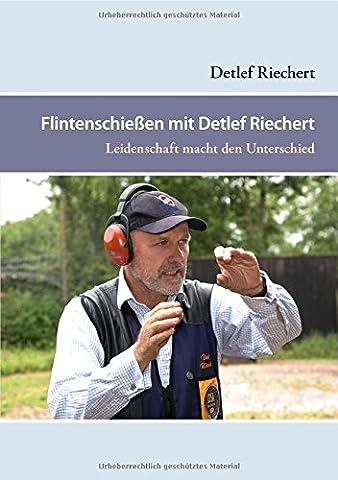 Flintenschießen mit Detlef Riechert: Leidenschaft macht den Unterschied (Service Macht Den Unterschied)