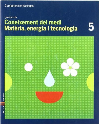 Quadern Coneixement Medi 5 C.Basiques - Matèria, Energia i Tecn. (Projecte Competències Bàsiques)