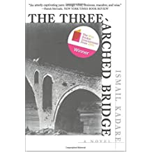 The Three-Arched Bridge: A Novel by Ismail Kadare (2013-10-01)