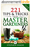 221 Tips & Tricks from Master Gardners: Gardening tips & tricks on how to plant a garden, starting seeds indoors, organic pest control, expert gardening ... Guide: Grow Your Own Food) (English Edition)