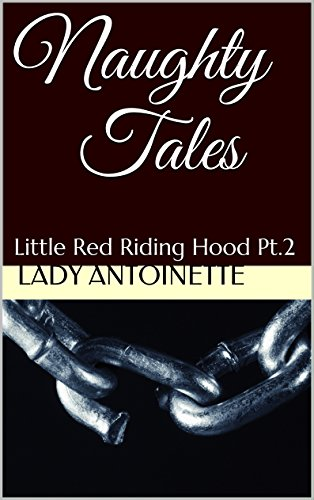 Naughty Tales: Little Red Riding Hood Pt.2 (English Edition) (Naughty Little Red Riding Hood)