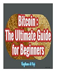 Bitcoin : The Ultimate Guide for Beginners by Haytham Al Fiqi (2015-11-22)