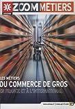 Les métiers du commerce de gros en France et à l'international...